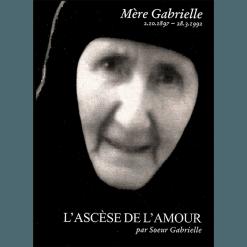 Mère Gabrielle ~ L' Ascèse de l' Amour